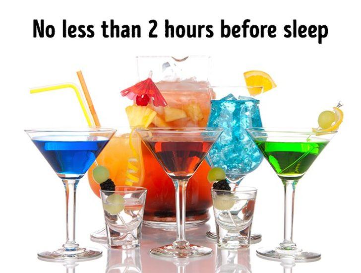 Uống rượu không ít hơn 2 giờ trước khi ngủ.Tốt hơn hết, hãy bỏ rượu hoàn toàn.